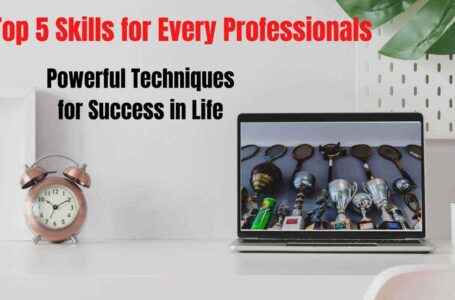Top 5 Skills Every for Professionals Needs to Have Powerful Techniques for Success in Life